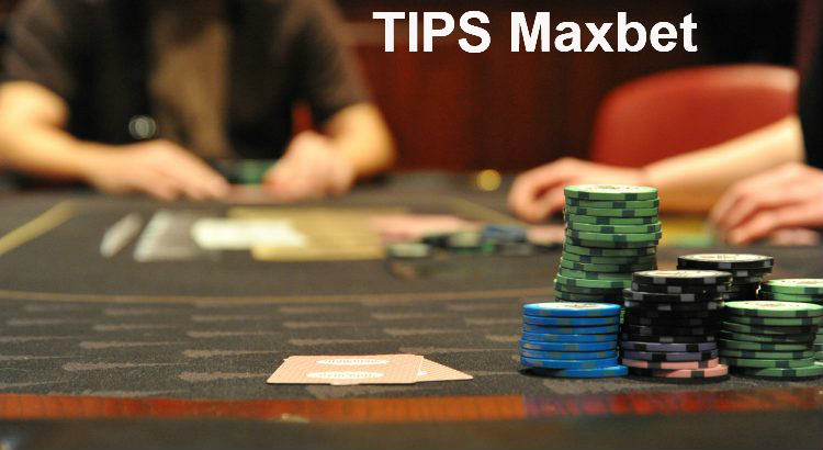 Tips main poker maxbet online
